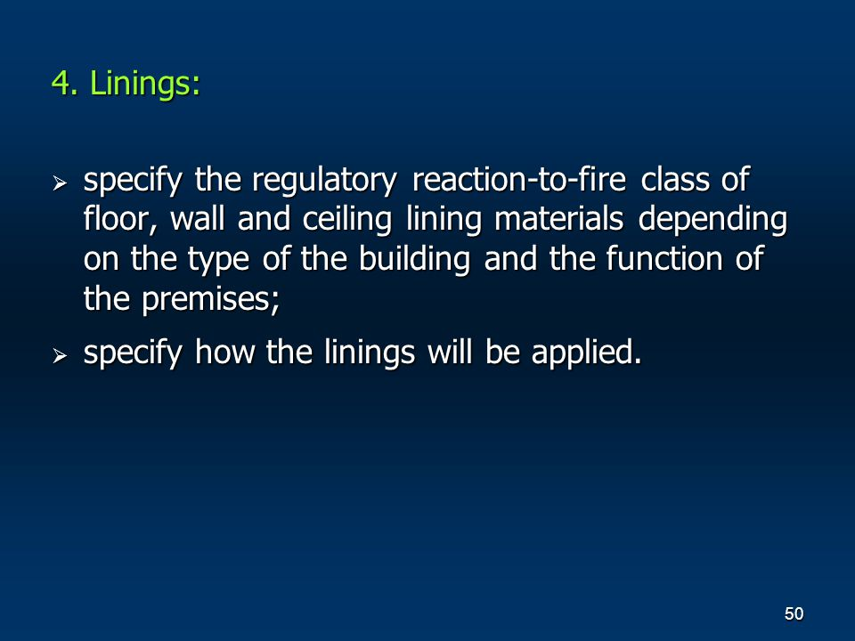 50 4. Linings: specify the regulatory reaction-to-fire class of floor, wall and ceiling lining materials depending on the type of the building and the