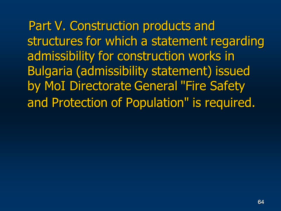 64 Part V. Construction products and structures for which a statement regarding admissibility for construction works in Bulgaria (admissibility statem