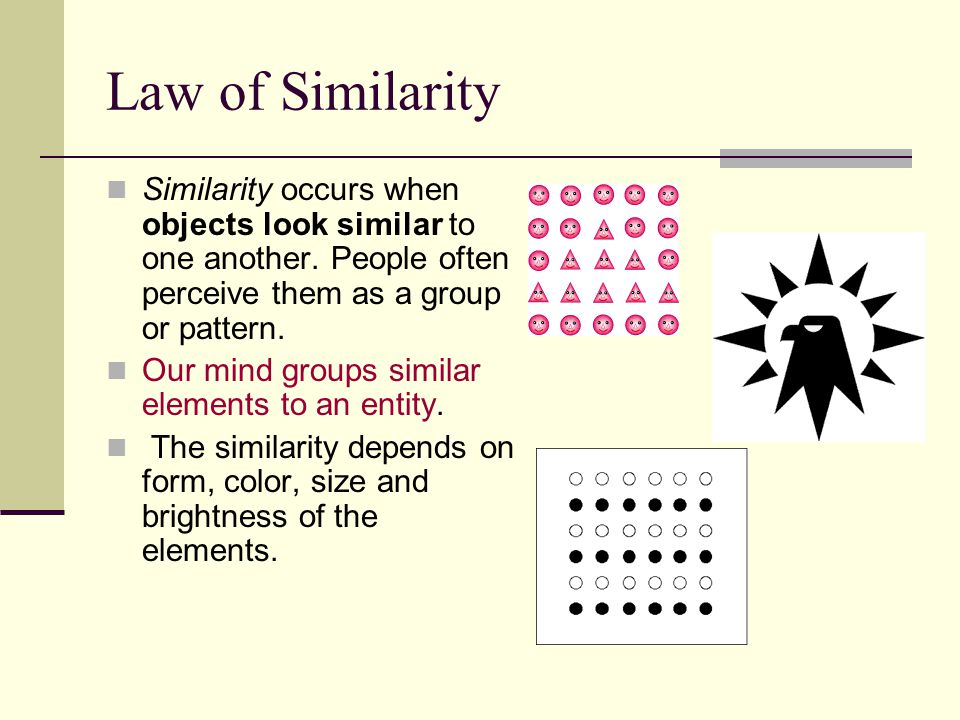 Law of Similarity Similarity occurs when objects look similar to one another.