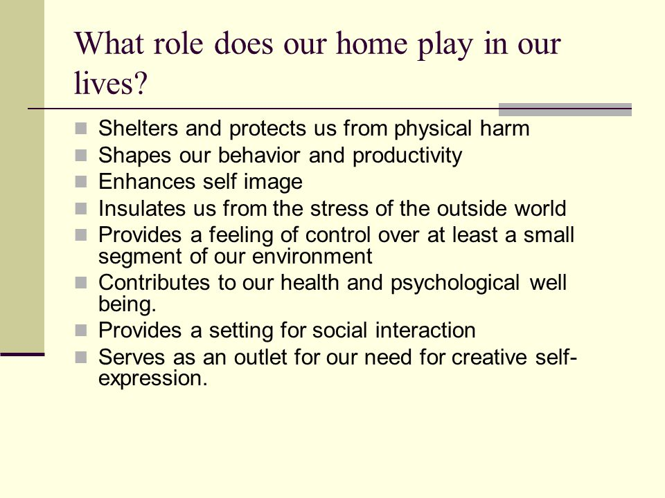 What role does our home play in our lives.