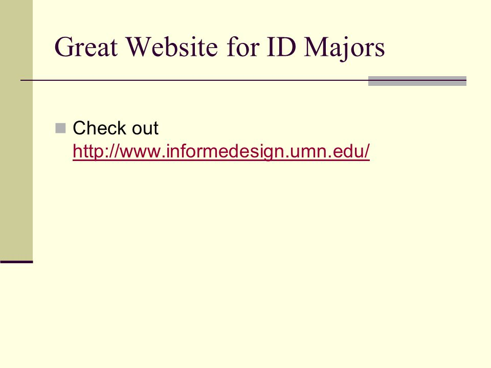 Great Website for ID Majors Check out http://www.informedesign.umn.edu/ http://www.informedesign.umn.edu/