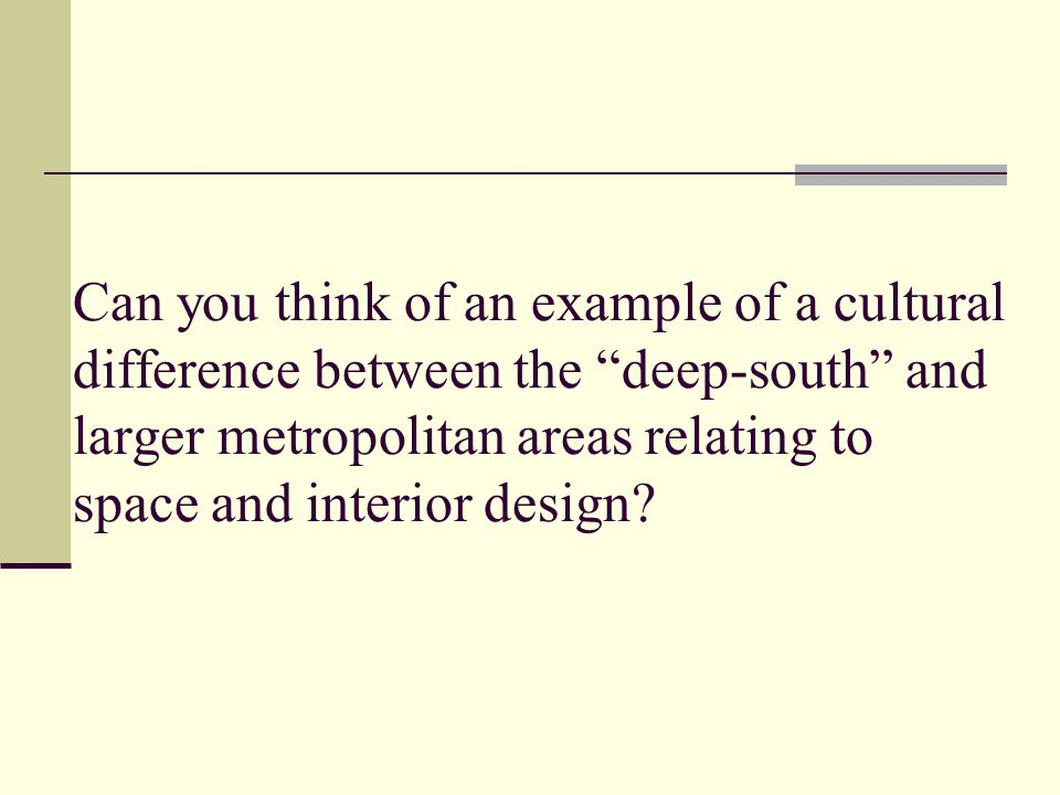 Can you think of an example of a cultural difference between the deep-south and larger metropolitan areas relating to space and interior design?