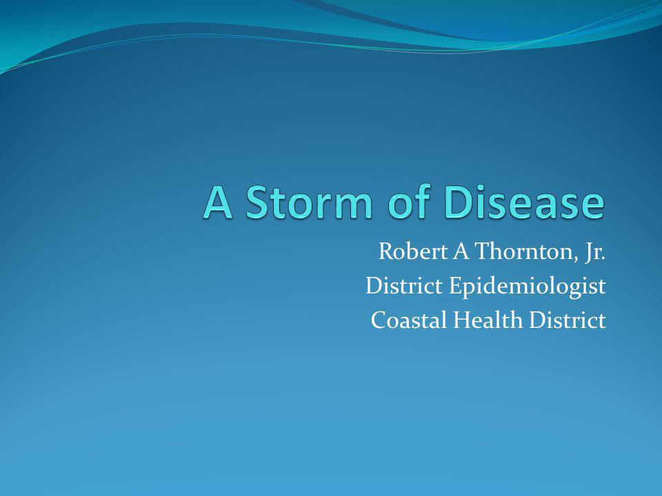 Robert A Thornton, Jr. District Epidemiologist Coastal Health District