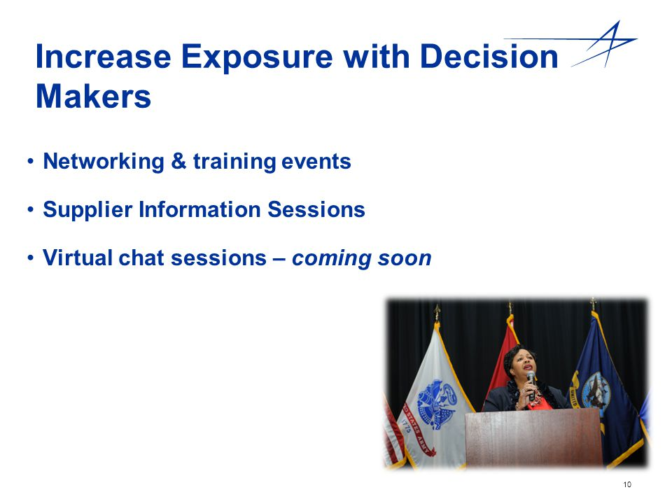 10 Increase Exposure with Decision Makers Networking & training events Supplier Information Sessions Virtual chat sessions – coming soon