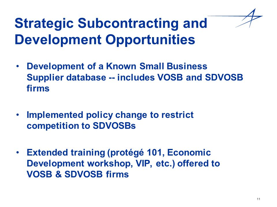 11 Strategic Subcontracting and Development Opportunities Development of a Known Small Business Supplier database -- includes VOSB and SDVOSB firms Im