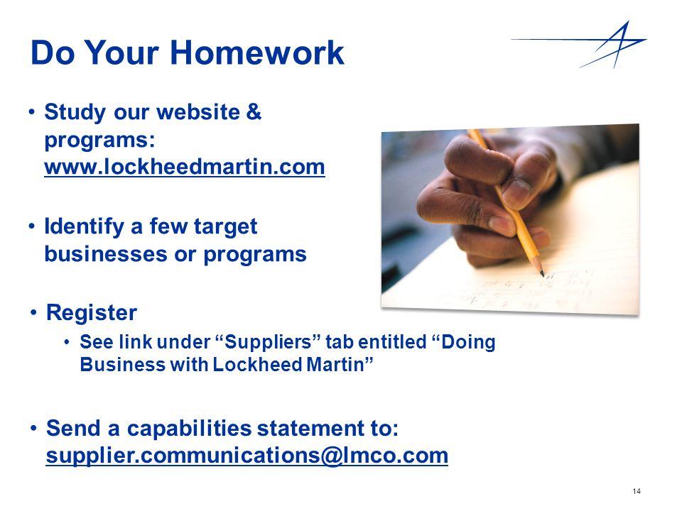 14 Do Your Homework Study our website & programs: www.lockheedmartin.com www.lockheedmartin.com Identify a few target businesses or programs Register