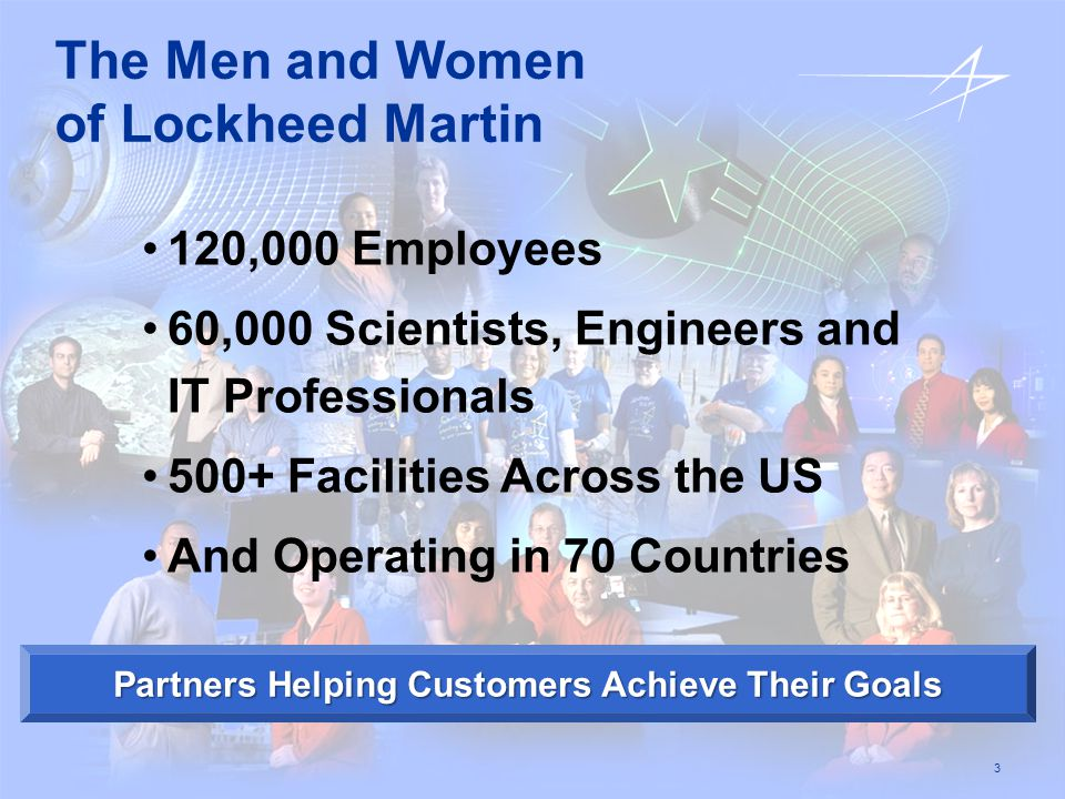 3 120,000 Employees 60,000 Scientists, Engineers and IT Professionals 500+ Facilities Across the US And Operating in 70 Countries The Men and Women of