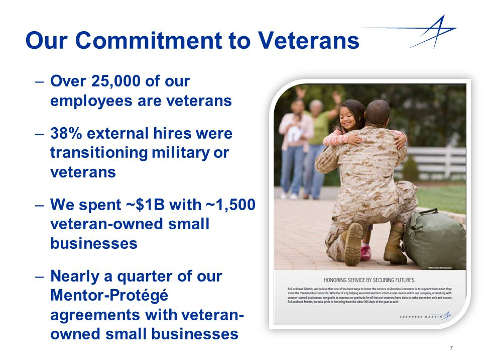 7 Our Commitment to Veterans – –Over 25,000 of our employees are veterans – –38% external hires were transitioning military or veterans – –We spent ~$
