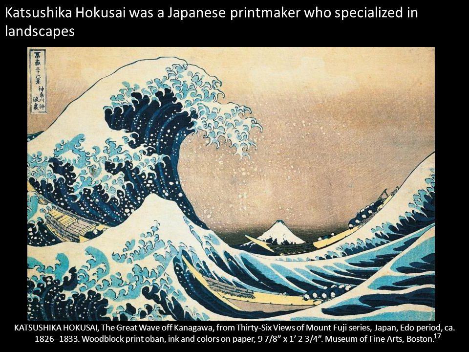17 KATSUSHIKA HOKUSAI, The Great Wave off Kanagawa, from Thirty-Six Views of Mount Fuji series, Japan, Edo period, ca. 1826–1833. Woodblock print oban