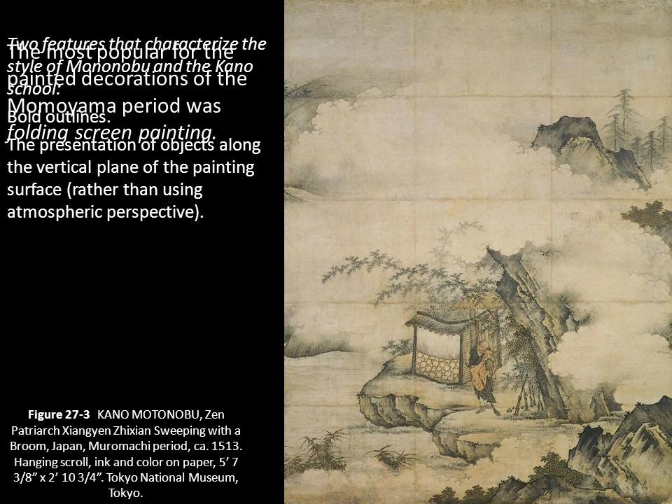 5 Figure 27-3 KANO MOTONOBU, Zen Patriarch Xiangyen Zhixian Sweeping with a Broom, Japan, Muromachi period, ca. 1513. Hanging scroll, ink and color on