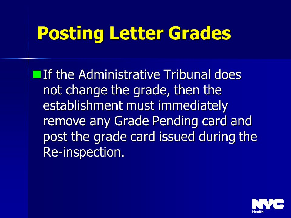 14 Posting Letter Grades If the Administrative Tribunal does not change the grade, then the establishment must immediately remove any Grade Pending ca