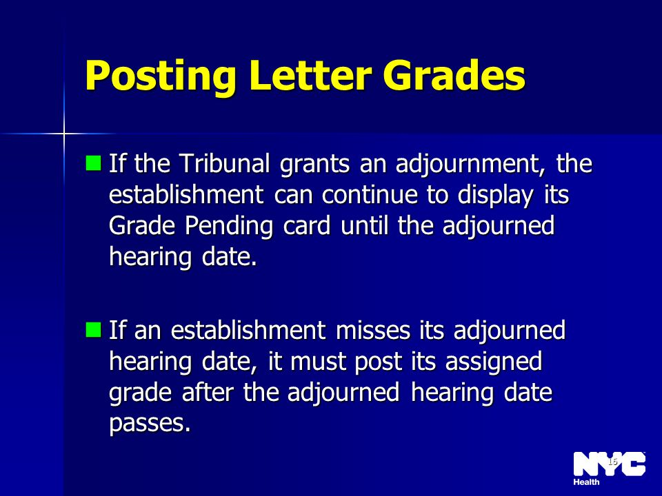 16 Posting Letter Grades If the Tribunal grants an adjournment, the establishment can continue to display its Grade Pending card until the adjourned h