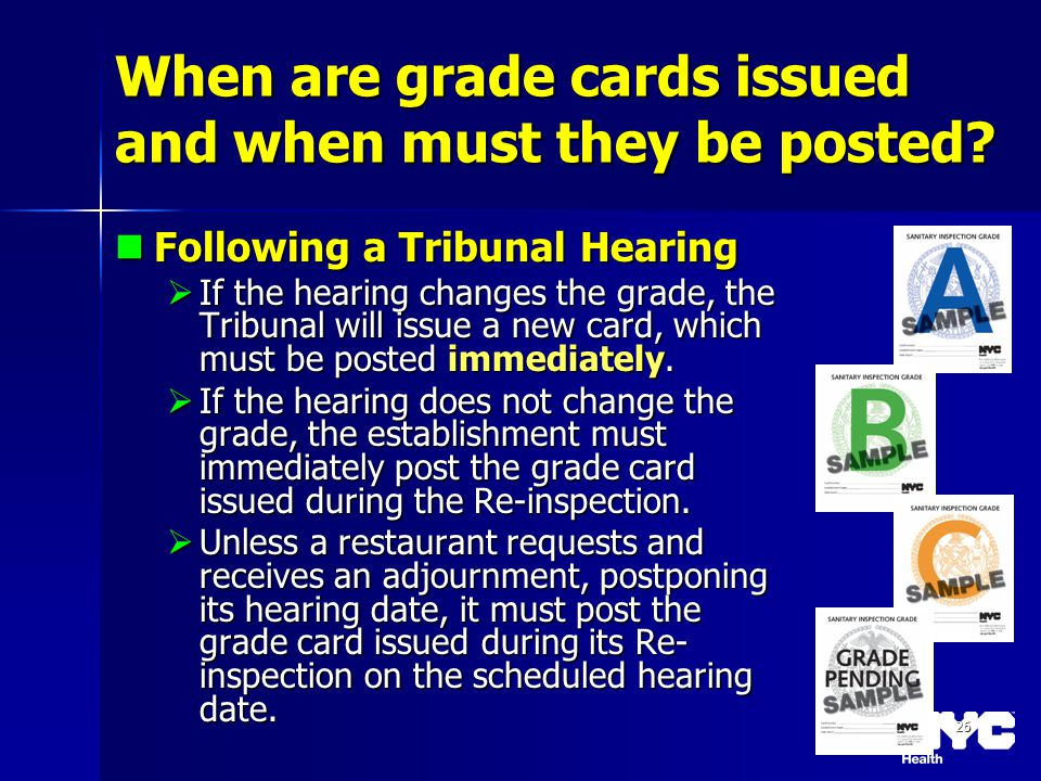 26 When are grade cards issued and when must they be posted? Following a Tribunal Hearing Following a Tribunal Hearing If the hearing changes the grad
