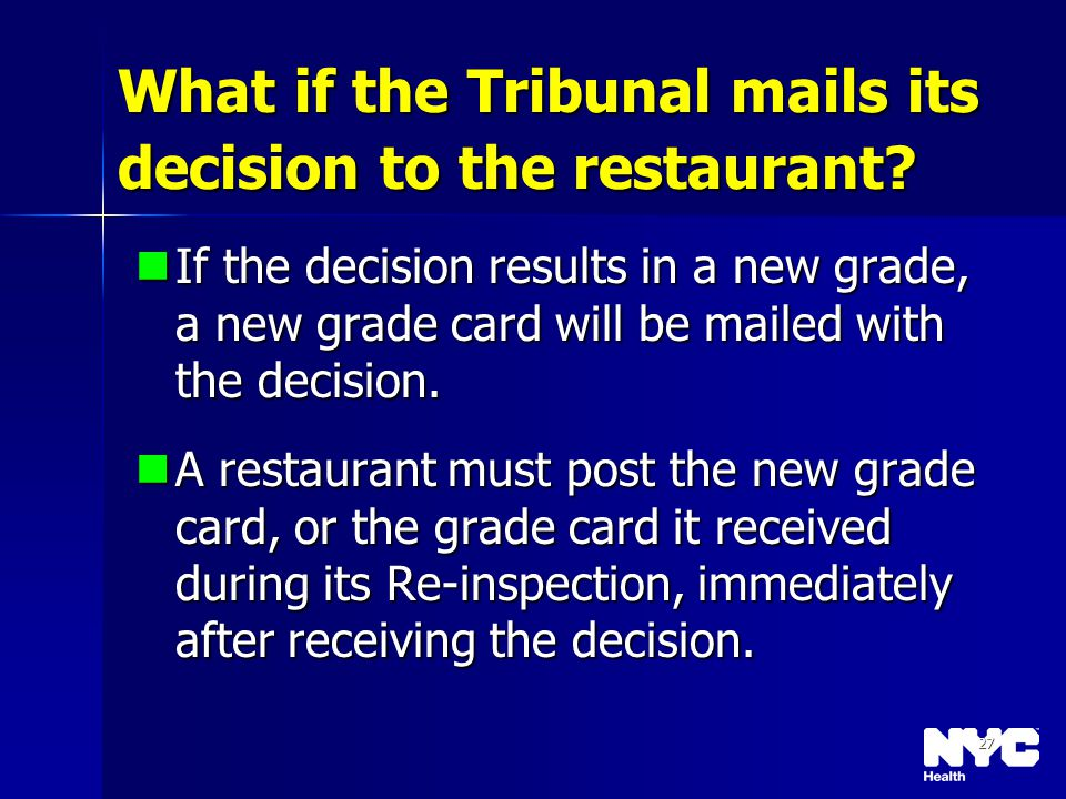 27 What if the Tribunal mails its decision to the restaurant? If the decision results in a new grade, a new grade card will be mailed with the decisio