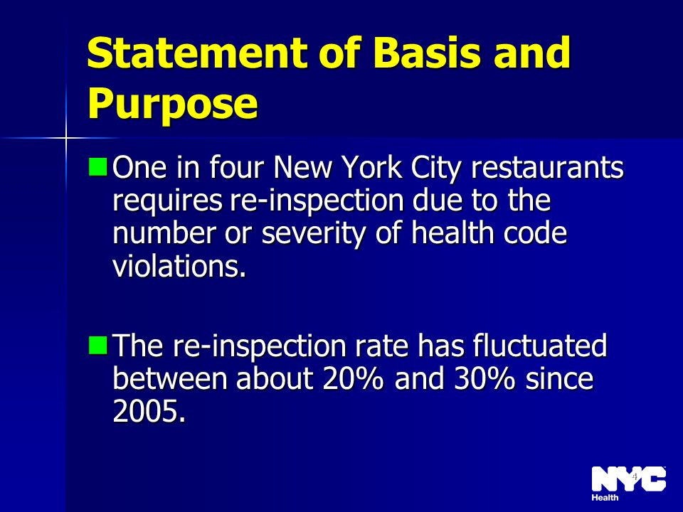 4 Statement of Basis and Purpose One in four New York City restaurants requires re-inspection due to the number or severity of health code violations.