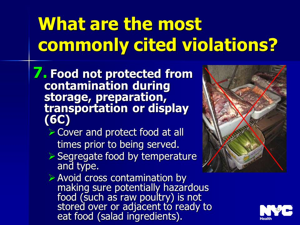 43 What are the most commonly cited violations? 7. Food not protected from contamination during storage, preparation, transportation or display (6C) C