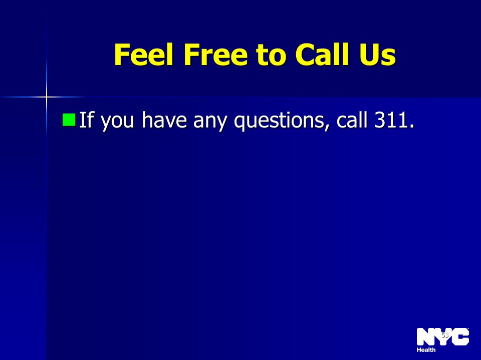 53 Feel Free to Call Us If you have any questions, call 311. If you have any questions, call 311.