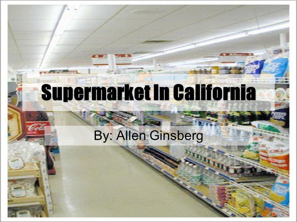 Supermarket In California By: Allen Ginsberg