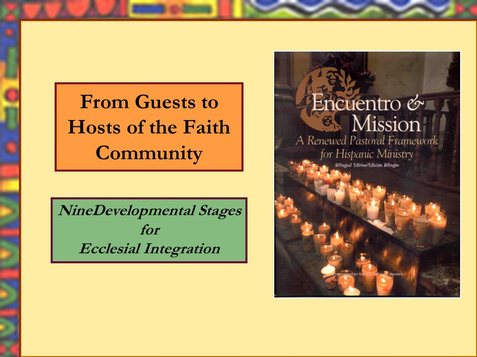 These stages are offered to develop Hispanic ministry in parish life and in other Catholic institutions and organizations They follow a developmental sequence that brings Hispanic Catholics, and other groups, from newcomers to stewards of the faith community It also transforms parishes into missionary and evangelizing faith communities that embrace all the baptized in their God-given human diversity Stages to Develop Hispanic Ministry NEWCOMERS STEWARSDS FROM GUESTS TO HOSTS