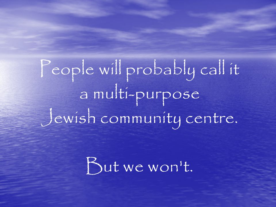 When we have raised the funds and renovated the building… When the synagogue is singing and the kitchen is cooking delicious kosher food and the libra