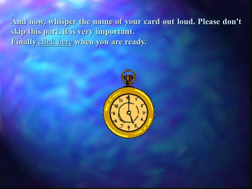 Now, I shall attempt to control your thoughts.Please mentally select a card and concentrate on it.