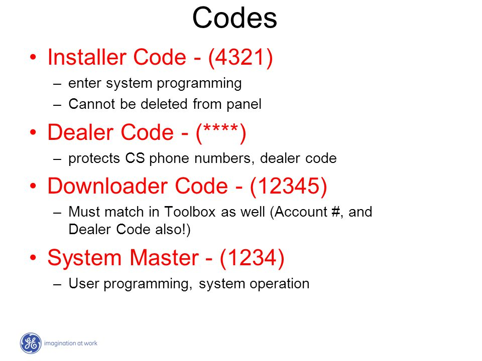 Codes Installer Code - (4321) –enter system programming –Cannot be deleted from panel Dealer Code - (****) –protects CS phone numbers, dealer code Dow