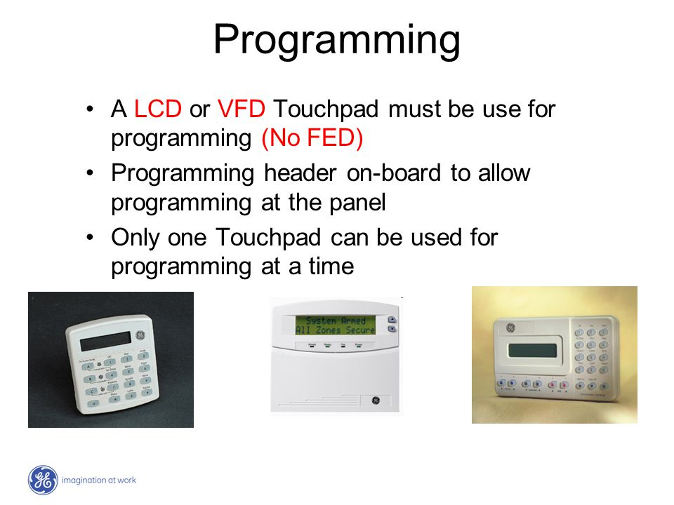 Programming A LCD or VFD Touchpad must be use for programming (No FED) Programming header on-board to allow programming at the panel Only one Touchpad
