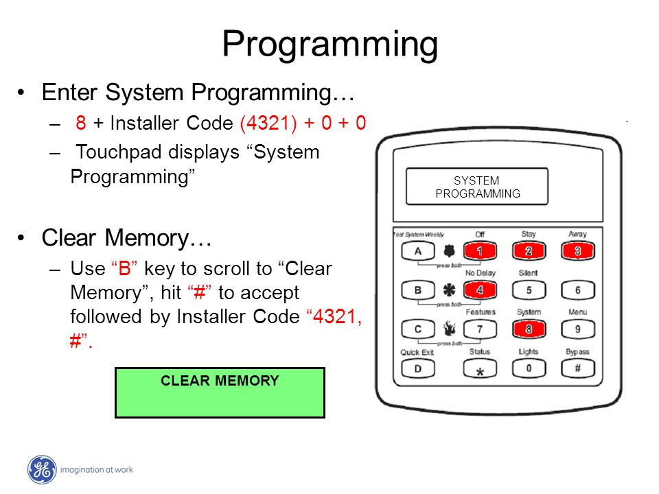 Programming Enter System Programming… – 8 + Installer Code (4321) + 0 + 0 – Touchpad displays System Programming Clear Memory… –Use B key to scroll to