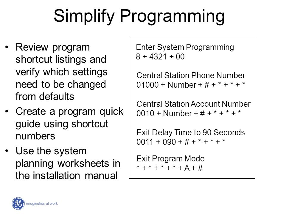 Simplify Programming Review program shortcut listings and verify which settings need to be changed from defaults Create a program quick guide using sh