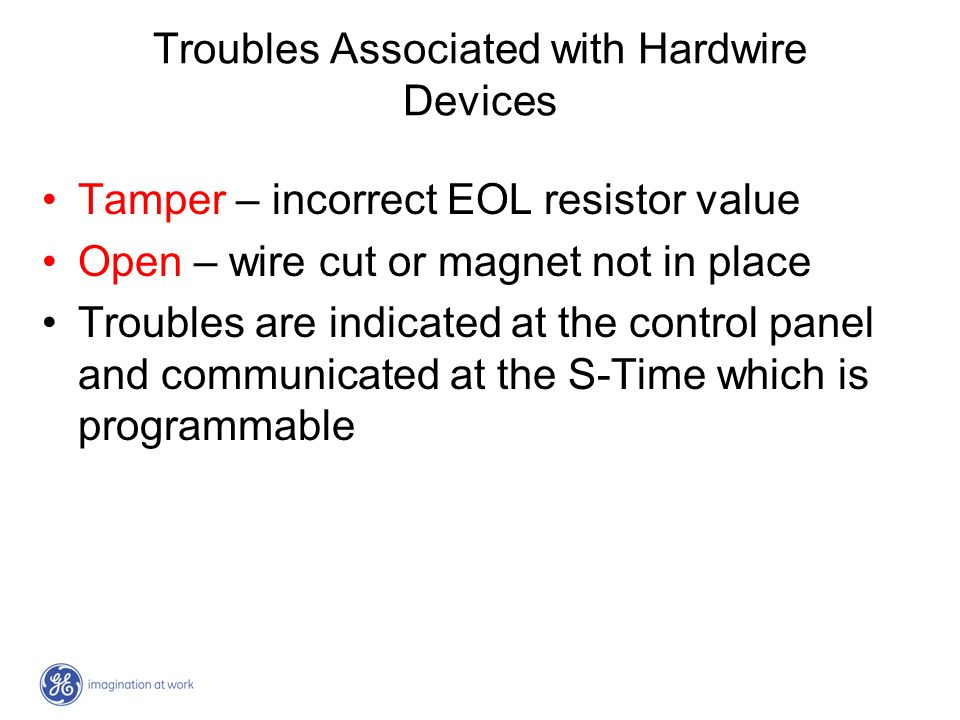 Troubles Associated with Hardwire Devices Tamper – incorrect EOL resistor value Open – wire cut or magnet not in place Troubles are indicated at the c