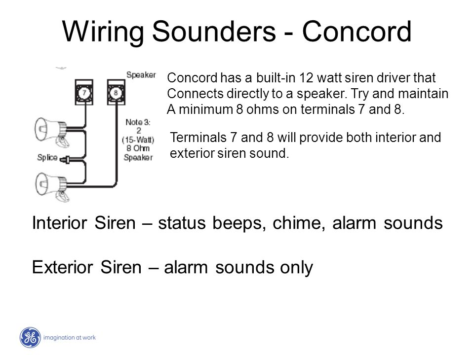 Wiring Sounders - Concord Concord has a built-in 12 watt siren driver that Connects directly to a speaker. Try and maintain A minimum 8 ohms on termin