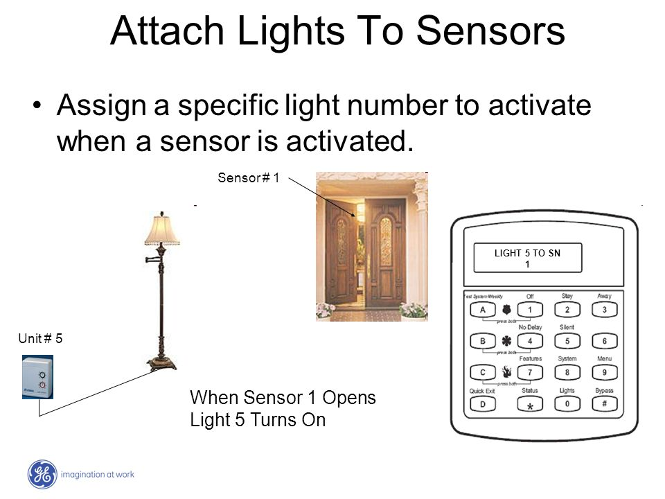 Attach Lights To Sensors Assign a specific light number to activate when a sensor is activated. Unit # 5 Sensor # 1 When Sensor 1 Opens Light 5 Turns