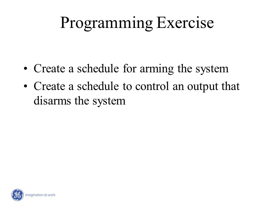 Programming Exercise Create a schedule for arming the system Create a schedule to control an output that disarms the system