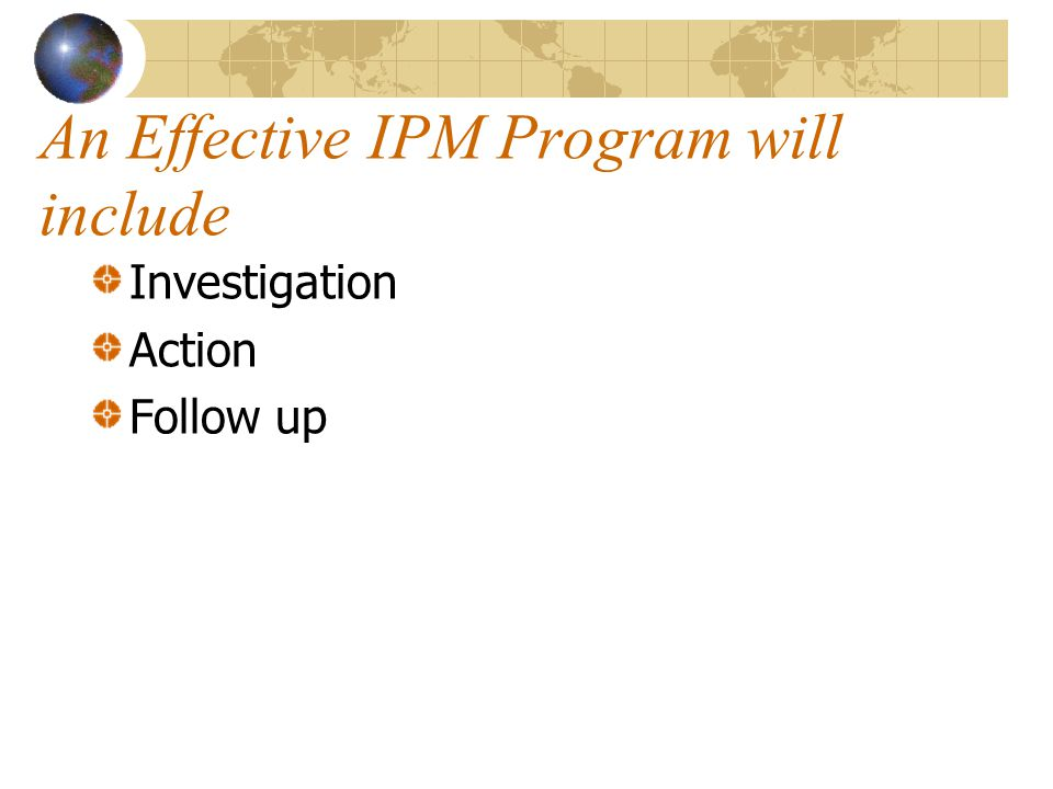An Effective IPM Program will include Investigation Action Follow up