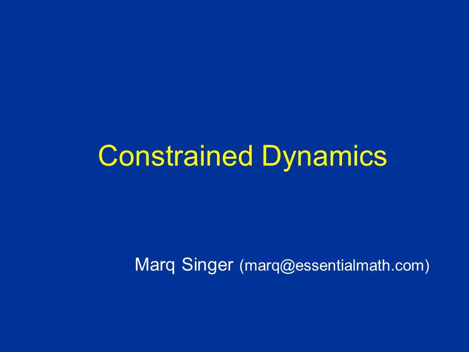 Constrained Dynamics Marq Singer (marq@essentialmath.com)