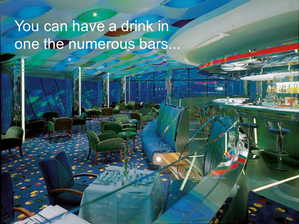 You can have a drink in one the numerous bars...