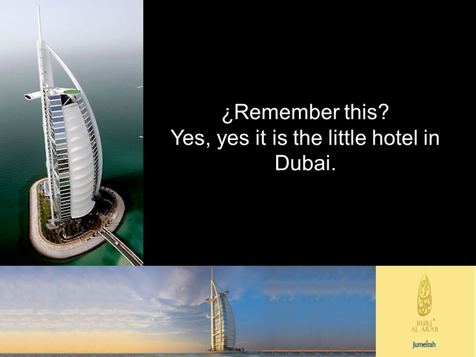 ¿Remember this? Yes, yes it is the little hotel in Dubai.