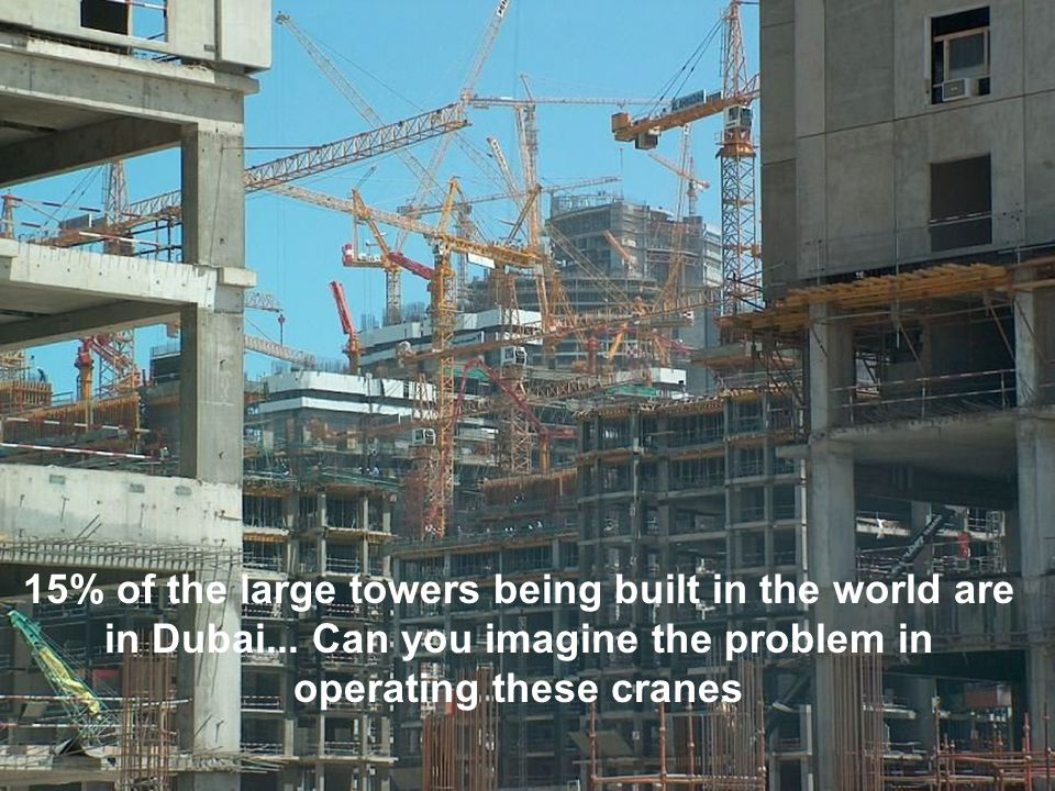 15% of the large towers being built in the world are in Dubai...