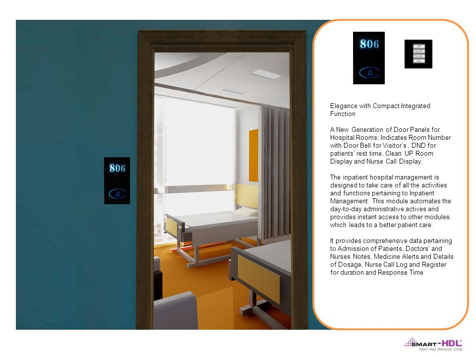 Elegance with Compact Integrated Function A New Generation of Door Panels for Hospital Rooms: Indicates Room Number with Door Bell for Visitors, DND for patients rest time, Clean UP Room Display and Nurse Call Display.