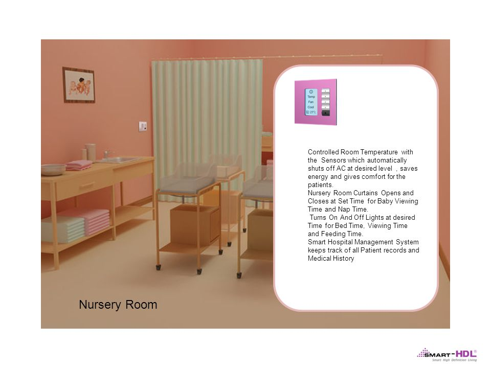 Nursery Room Controlled Room Temperature with the Sensors which automatically shuts off AC at desired level, saves energy and gives comfort for the patients.