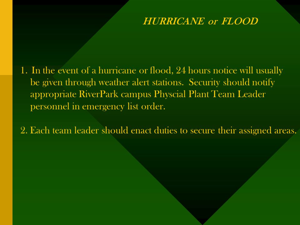 HURRICANE or FLOOD 1.In the event of a hurricane or flood, 24 hours notice will usually be given through weather alert stations.