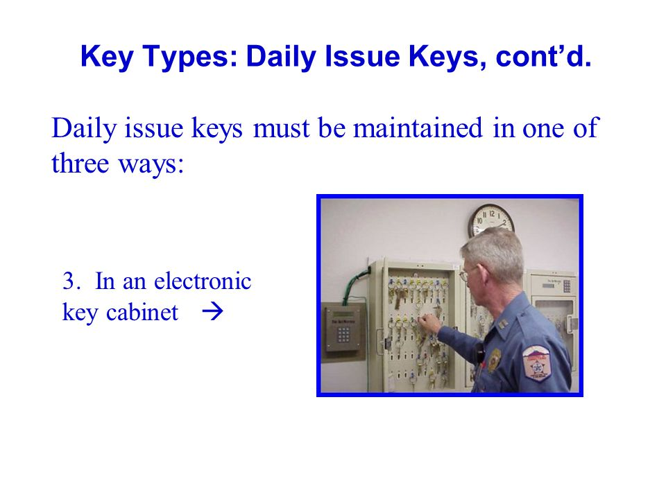 Key Types: Daily Issue Keys, contd. Daily issue keys must be maintained in one of three ways: 3. In an electronic key cabinet