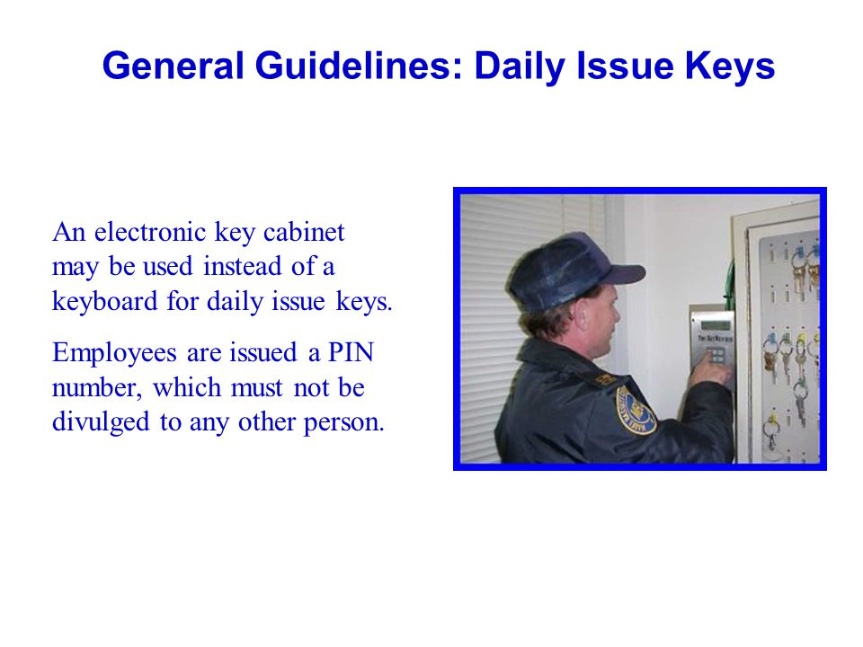 General Guidelines: Daily Issue Keys An electronic key cabinet may be used instead of a keyboard for daily issue keys. Employees are issued a PIN numb