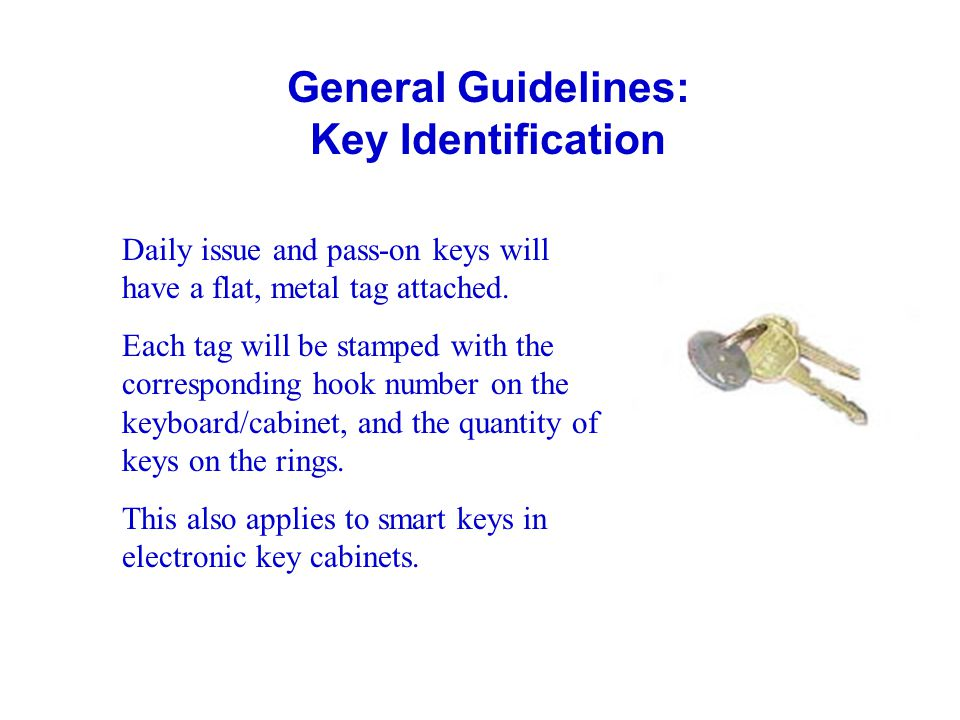 General Guidelines: Key Identification Daily issue and pass-on keys will have a flat, metal tag attached. Each tag will be stamped with the correspond