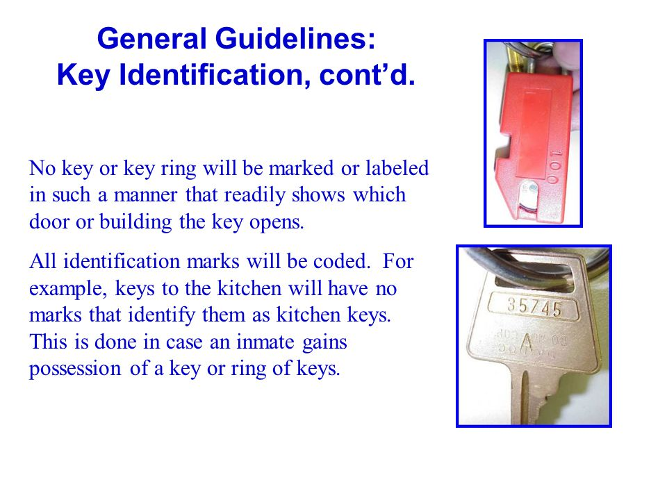 General Guidelines: Key Identification, contd. No key or key ring will be marked or labeled in such a manner that readily shows which door or building