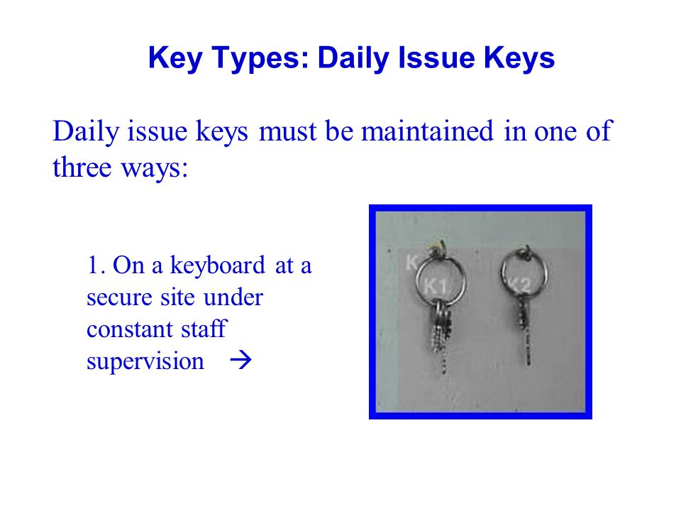General Guidelines: Daily Issue Logs Issue of daily issue keys from keyboards will be documented in an issue log.