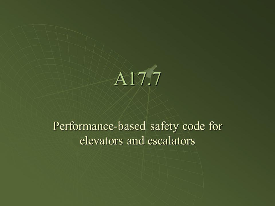 A17.7 Performance-based safety code for elevators and escalators