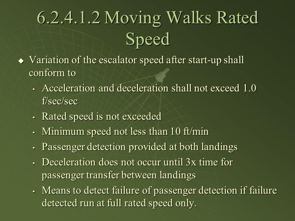 6.2.4.1.2 Moving Walks Rated Speed Variation of the escalator speed after start-up shall conform to Variation of the escalator speed after start-up sh