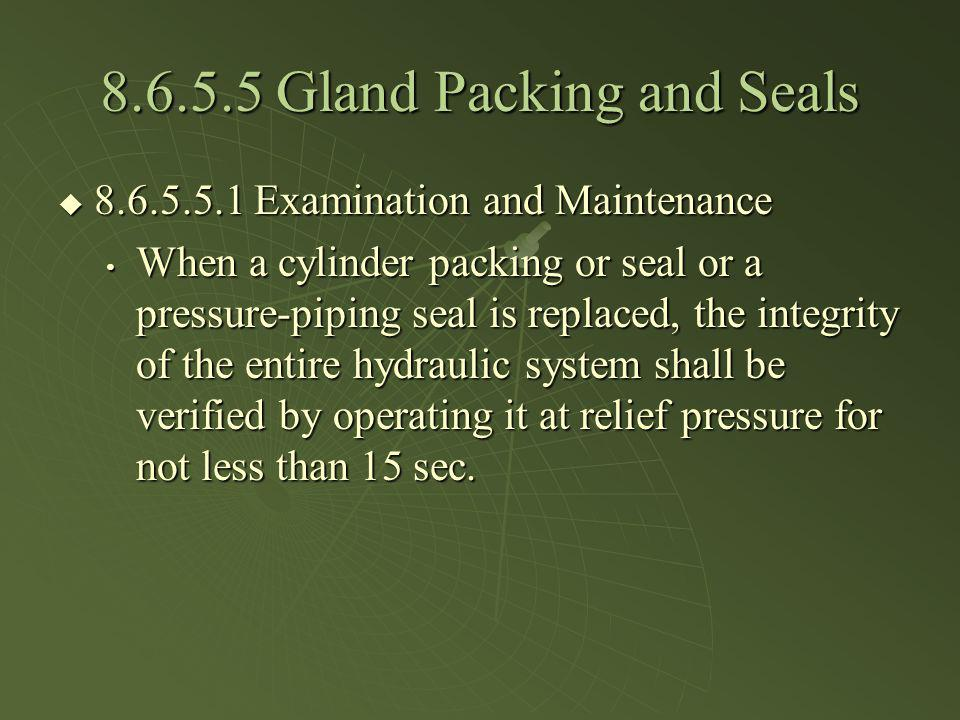 8.6.5.5 Gland Packing and Seals 8.6.5.5.1 Examination and Maintenance 8.6.5.5.1 Examination and Maintenance When a cylinder packing or seal or a press