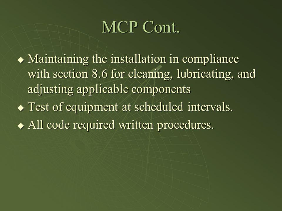MCP Cont. Maintaining the installation in compliance with section 8.6 for cleaning, lubricating, and adjusting applicable components Maintaining the i